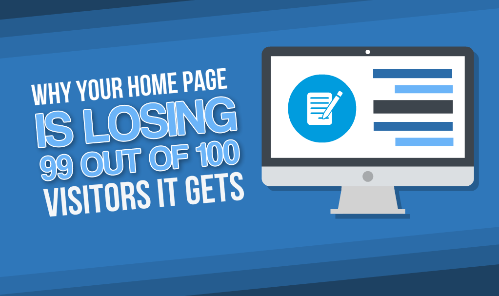 Why Your Website Home Page is Losing 99 out of every 100 visitors and How To Fix it