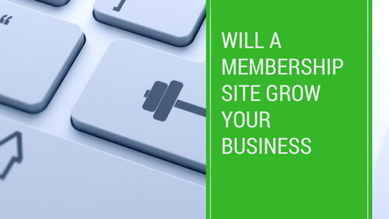 Will a membership site grow your business?